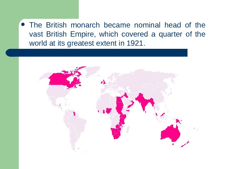The British monarch became nominal head of the vast British Empire,  which covered