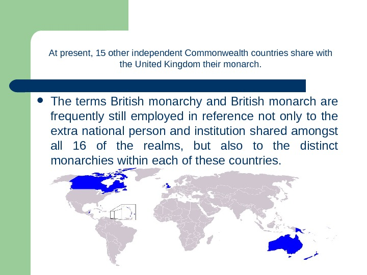 The terms British monarchy and British monarch are frequently still employed in reference not