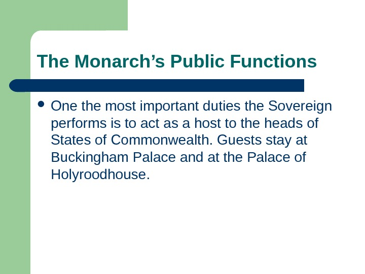 The Monarch's Public Functions One the most important duties the Sovereign performs is to