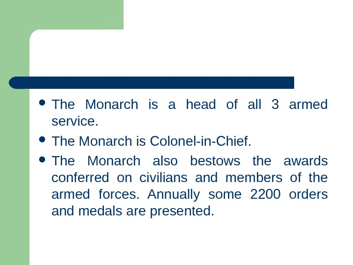The Monarch is a head of all 3 armed service.  The Monarch is