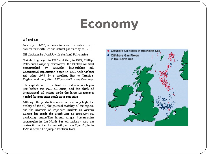 Economy Oil and gas As early as 1859,  oil was discovered in onshore areas around