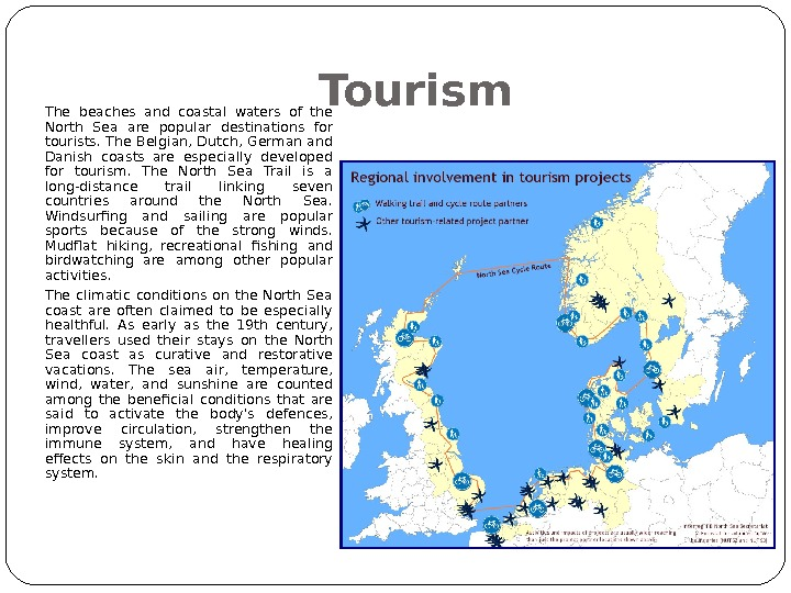 Tourism The beaches and coastal waters of the North Sea are popular destinations for tourists. The
