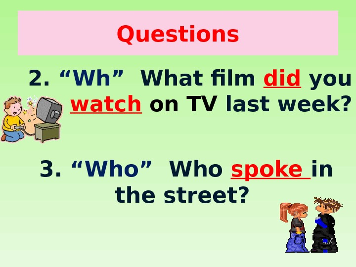 "Question s 2.  ""Wh""  What film did you watch  on TV last week?"