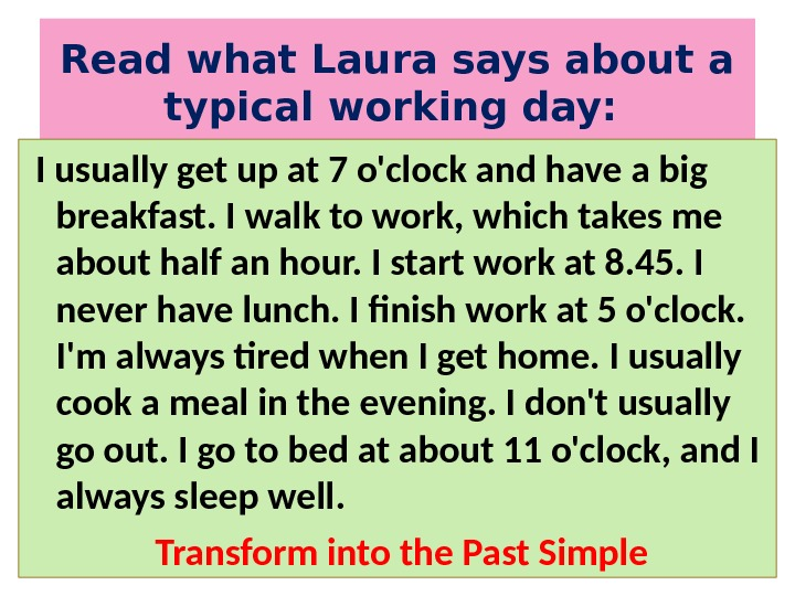 Read what Laura says about a typical working day: I usually get up at 7 o'clock
