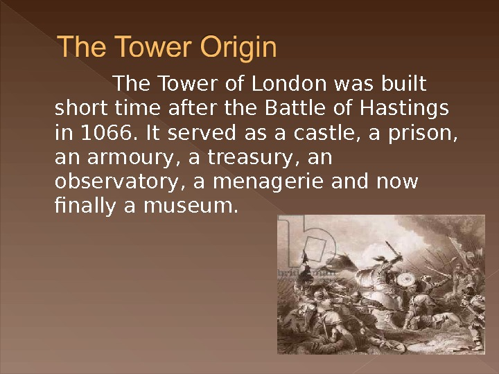 The Tower of London was built short time after the Battle of Hastings