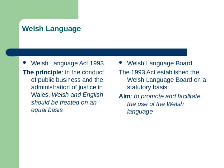 Welsh Language Act 1993 The principle : in the conduct of public business and the administration
