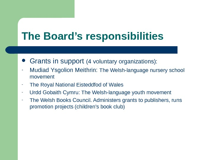 The Board's responsibilities Grants in support (4 voluntary organizations): - Mudiad Ysgolion Meithrin:  The Welsh-language
