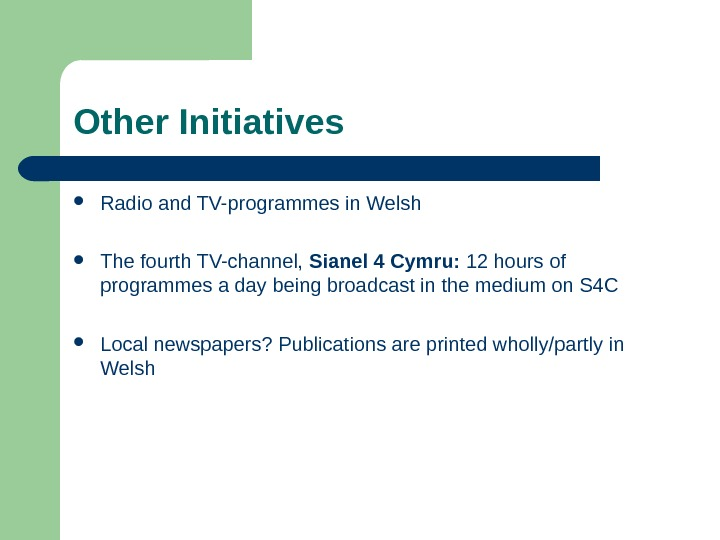Other Initiatives Radio and TV-programmes in Welsh The fourth TV-channel,  Sianel 4 Cymru:  12