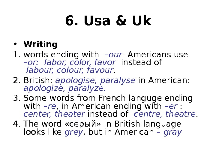 6. Usa & Uk • Writing 1. words ending with  –our  Americans use –or: