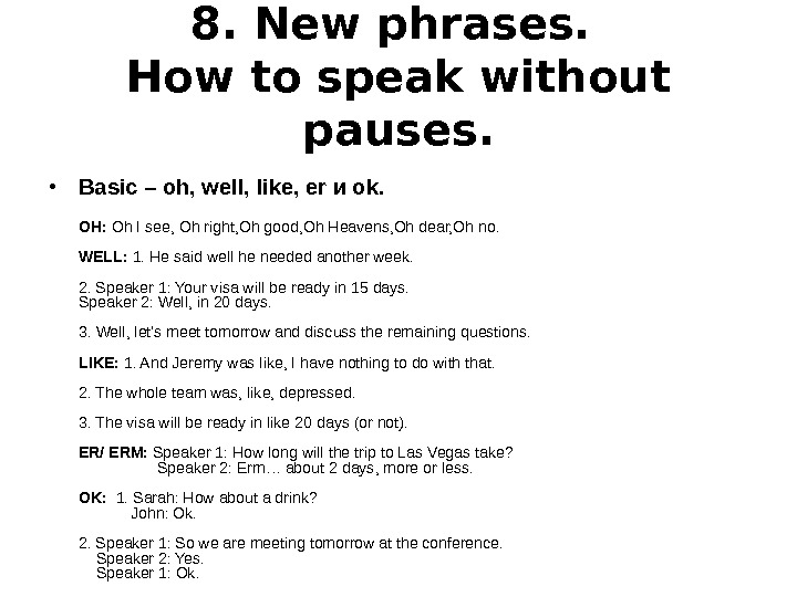 8. New phrases.  How to speak without pauses.  • Basic – oh, well, like,