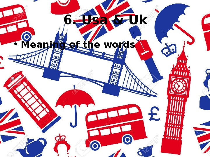 6. Usa & Uk • Meaning of the words