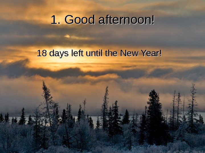 1. Good afternoon! 18 days left until the New Year!