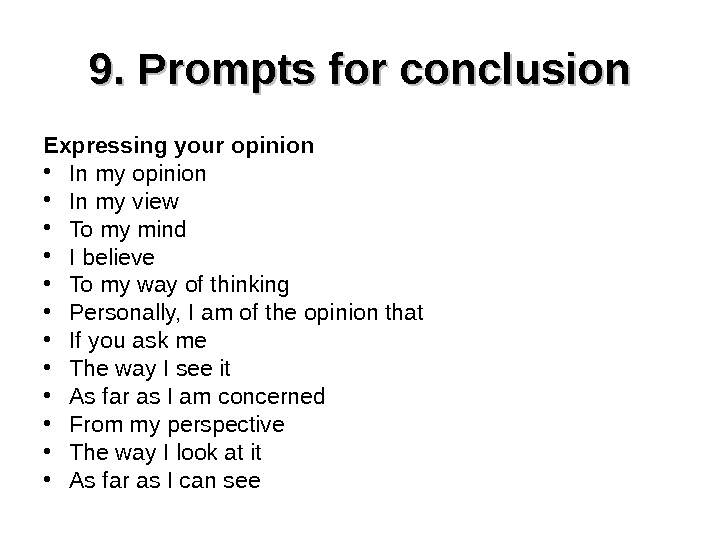 9. Prompts for conclusion Expressing your opinion • In my view • To my