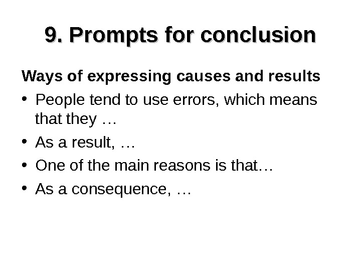 9. Prompts for conclusion Ways of expressing causes and results • People tend to