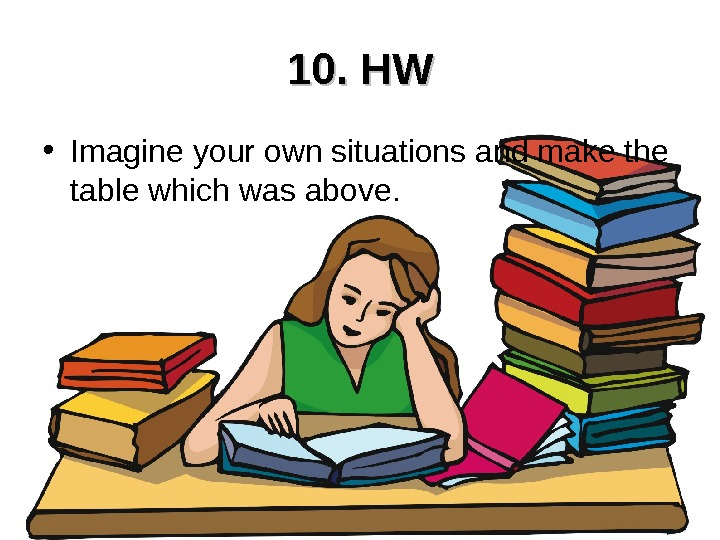 10. HW • Imagine your own situations and make the table which was above.