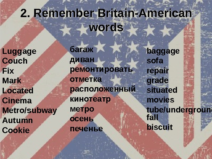 2. Remember Britain-American words b aggage  sofa repair g rade  situated m