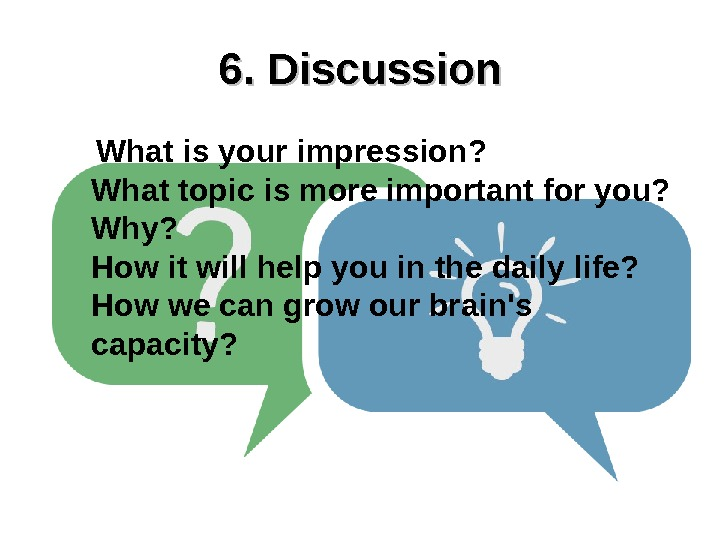 6. Discussion  What is your impression?  What topic is more important for