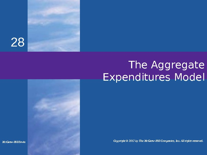 The Aggregate Expenditures Model 28 Mc. Graw-Hill/Irwin   Copyright © 2012 by The Mc. Graw-Hill