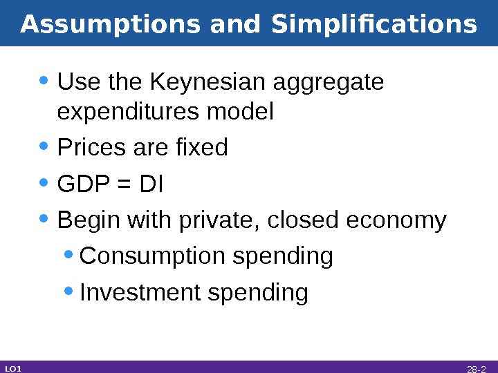 Assumptions and Simplifications • Use the Keynesian aggregate expenditures model • Prices are fixed • GDP