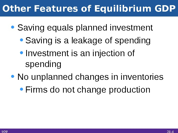 Other Features of Equilibrium GDP • Saving equals planned investment • Saving is a leakage of