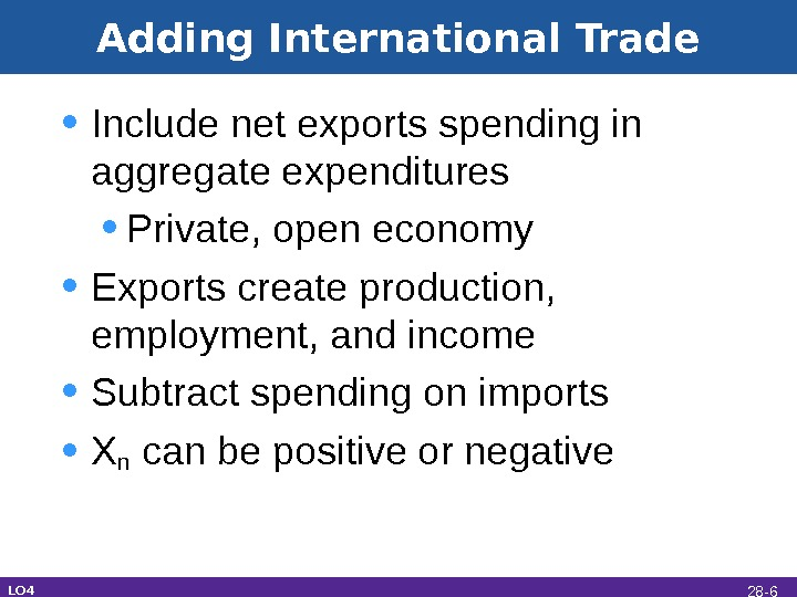 Adding International Trade • Include net exports spending in aggregate expenditures • Private, open economy •
