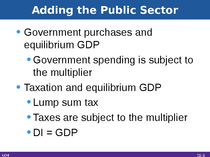 Adding the Public Sector • Government purchases and equilibrium GDP • Government spending is subject to