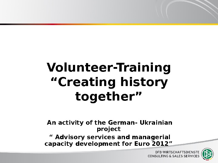 "Volunteer-Training ""Creating history together"" An activity of the German- Ukrainian project "" Advisory services and managerial"
