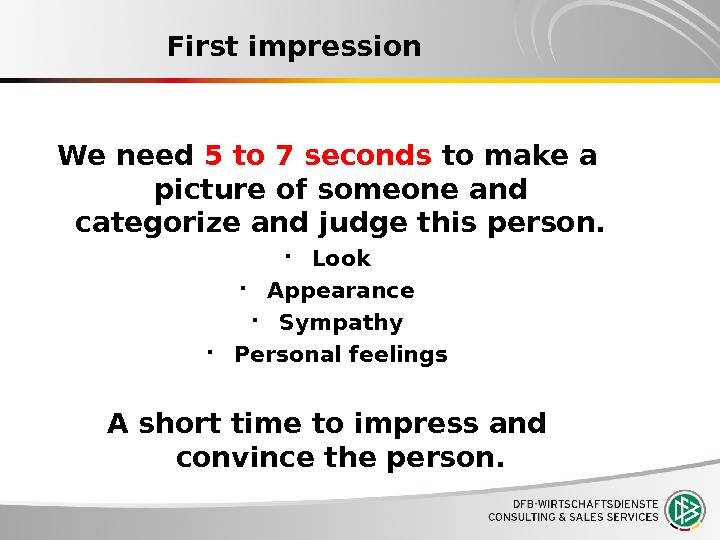 First impression We need 5 to 7 seconds to make a picture of someone and categorize