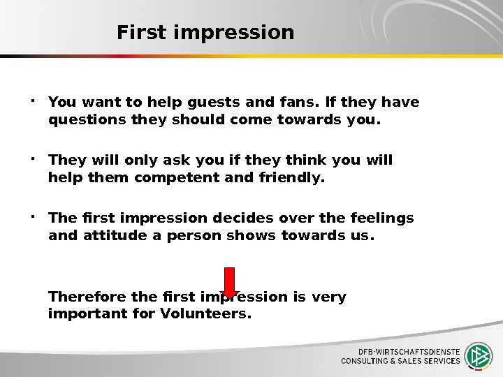 First impression You want to help guests and fans. If they have questions they should come