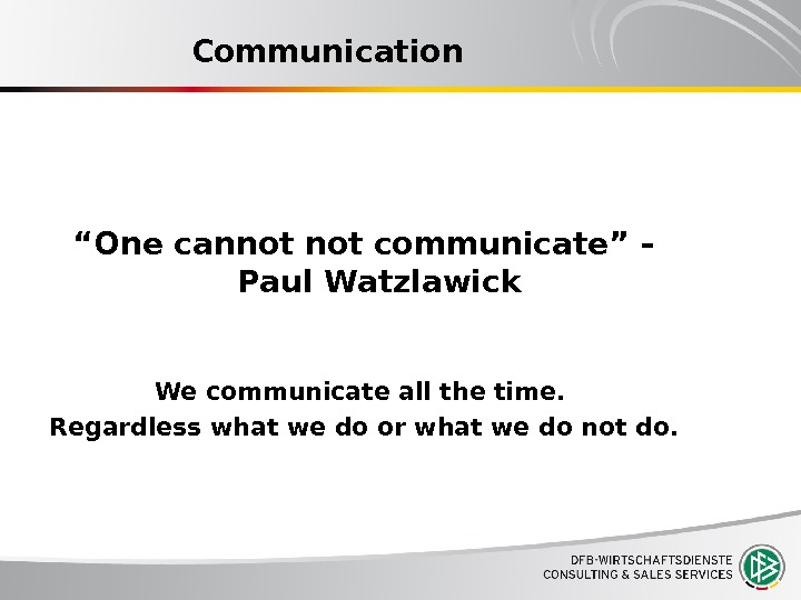 "Communication "" One cannot communicate"" – Paul Watzlawick We communicate all the time.  Regardless what"