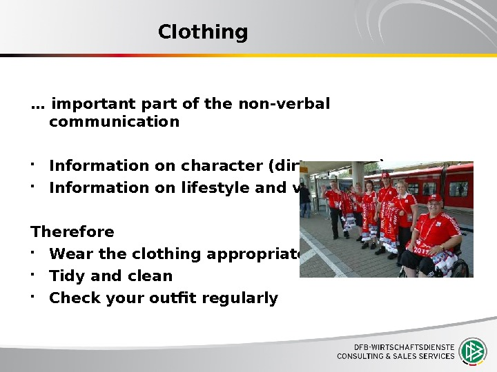 Clothing … important part of the non-verbal communication Information on character (dirty, messy) Information on lifestyle