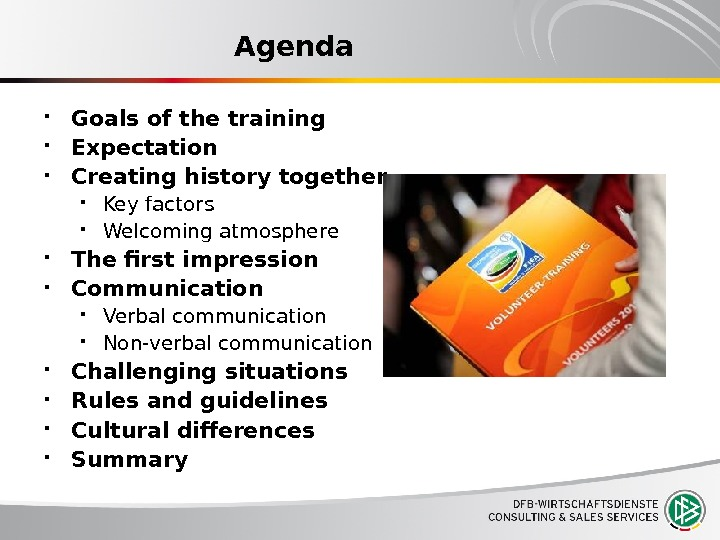 Agenda Goals of the training Expectation Creating history together Key factors Welcoming atmosphere The first impression