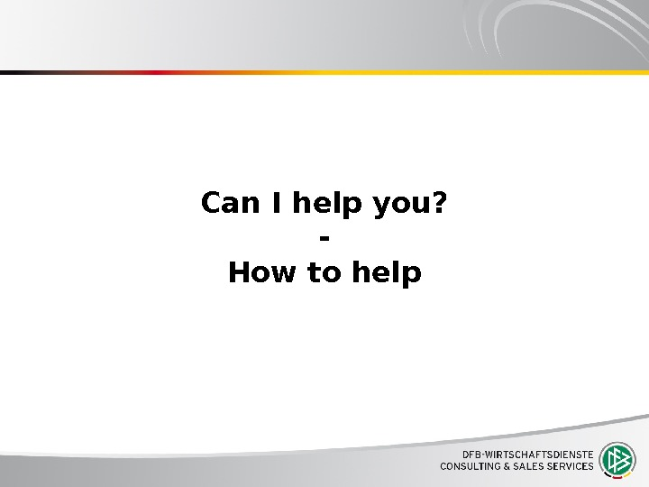 Can I help you? - How to help