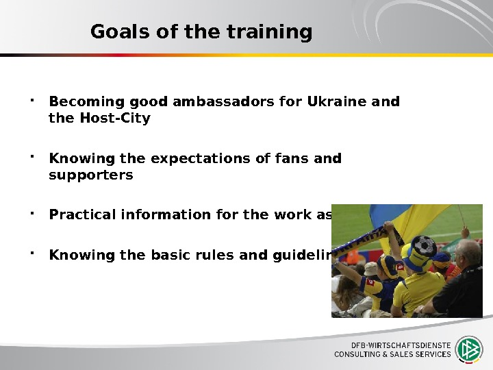 Goals of the training Becoming good ambassadors for Ukraine and the Host-City Knowing the expectations of
