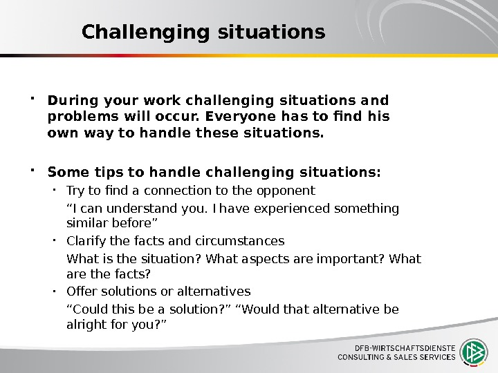 Challenging situations During your work challenging situations and problems will occur. Everyone has to find his