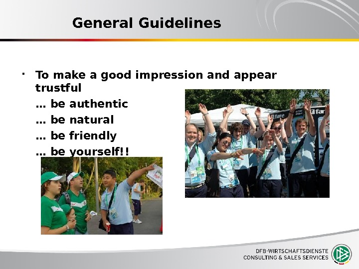 General Guidelines To make a good impression and appear trustful … be authentic … be natural