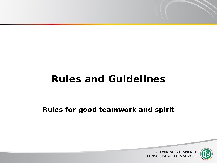 Rules and Guidelines Rules for good teamwork and spirit