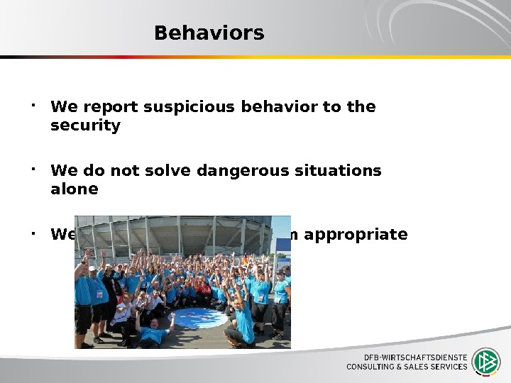 Behaviors We report suspicious behavior to the security  We do not solve dangerous situations alone