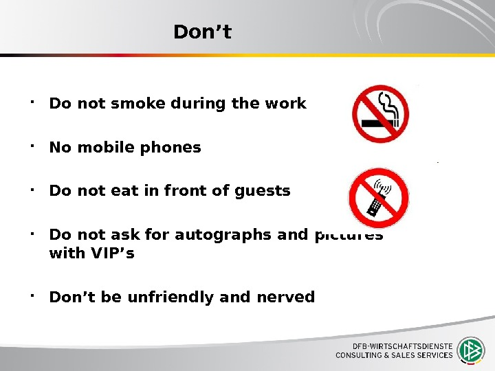 Don't Do not smoke during the work No mobile phones Do not eat in front of