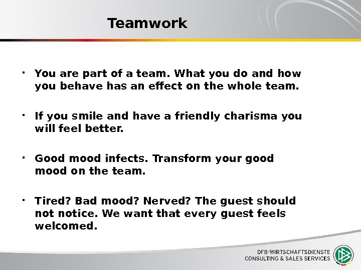 Teamwork You are part of a team. What you do and how you behave has an