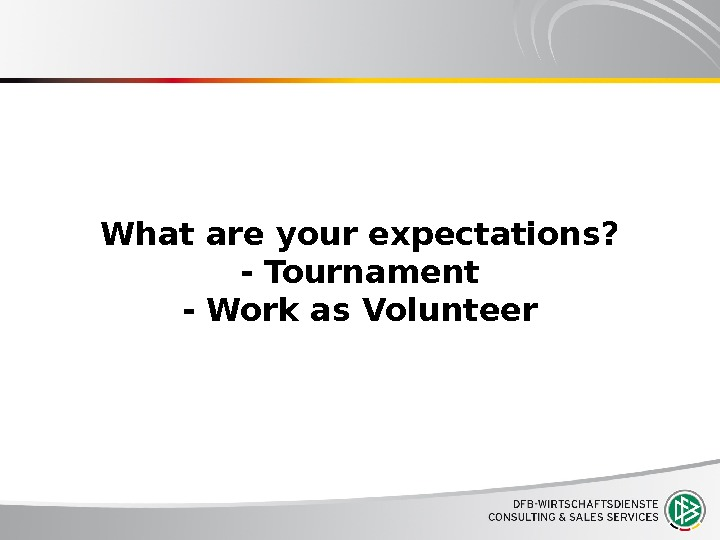 What are your expectations? - Tournament - Work as Volunteer