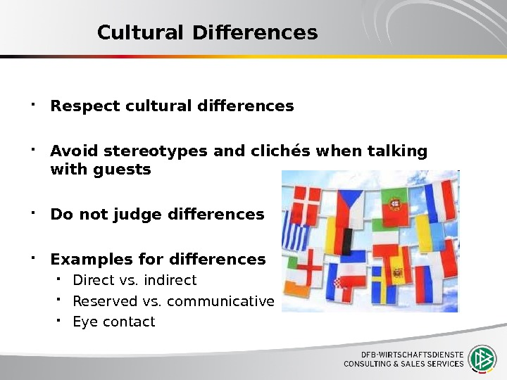 Cultural Differences Respect cultural differences Avoid stereotypes and clichés when talking with guests Do not judge