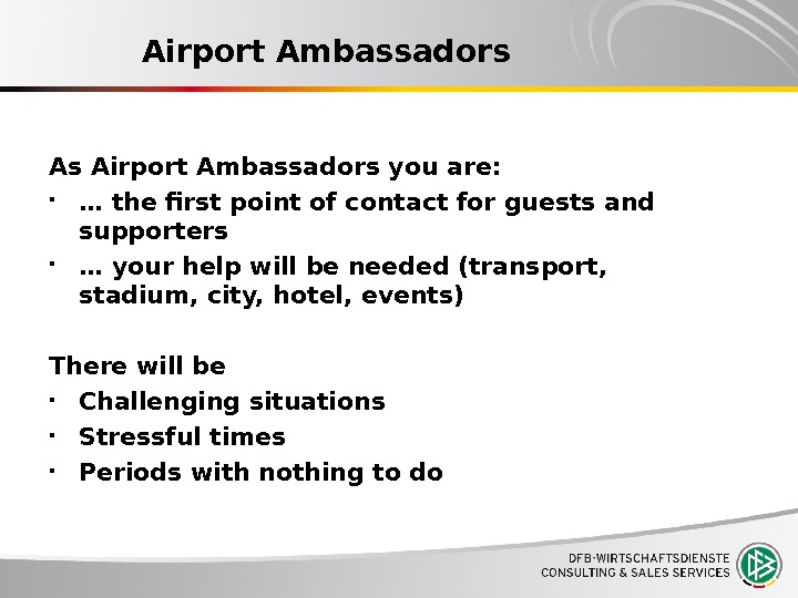 Airport Ambassadors As Airport Ambassadors you are:  … the first point of contact for guests
