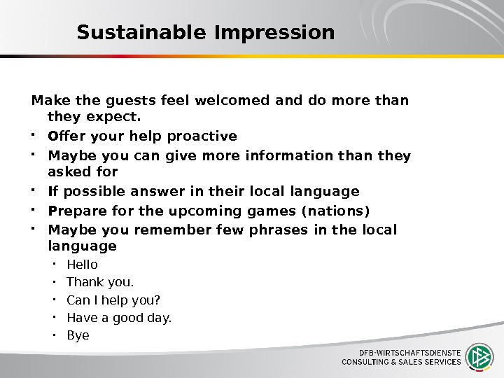 Sustainable Impression Make the guests feel welcomed and do more than they expect.  Offer your