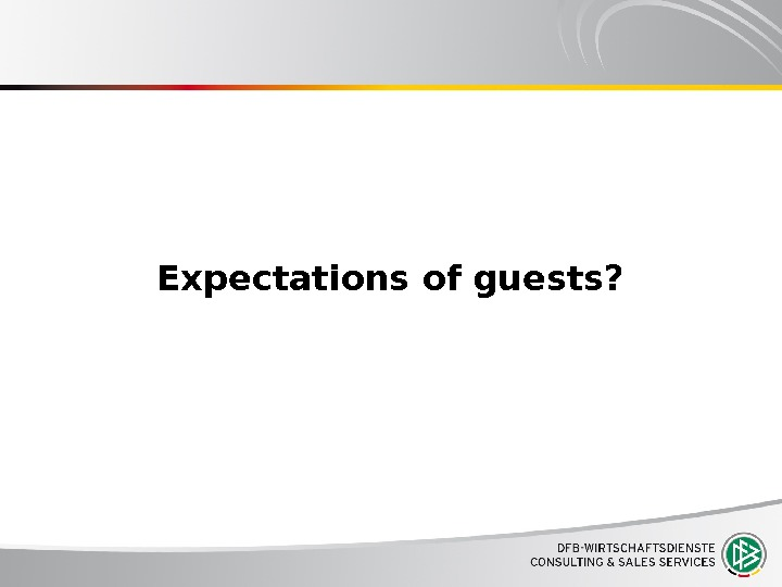 Expectations of guests?