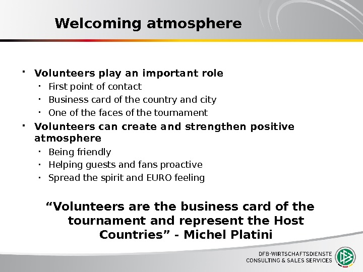 Welcoming atmosphere Volunteers play an important role  First point of contact Business card of the