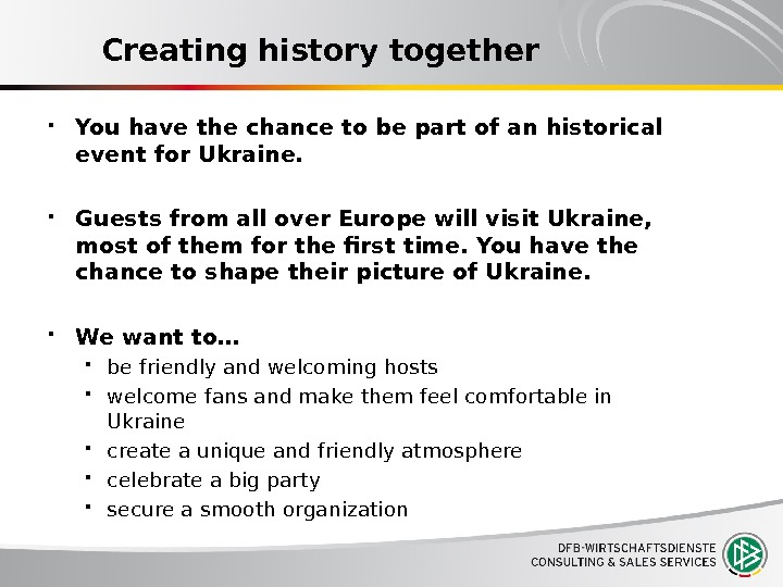 Creating history together You have the chance to be part of an historical event for Ukraine.