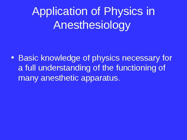 Application of Physics in Anesthesiology  • Basic knowledge of physics necessary for a full understanding