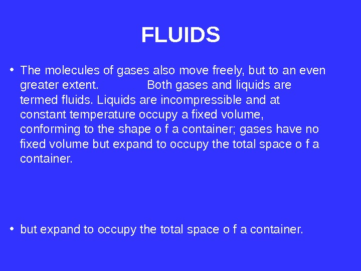 FLUIDS • The molecules of gases also move freely, but to an even greater extent.