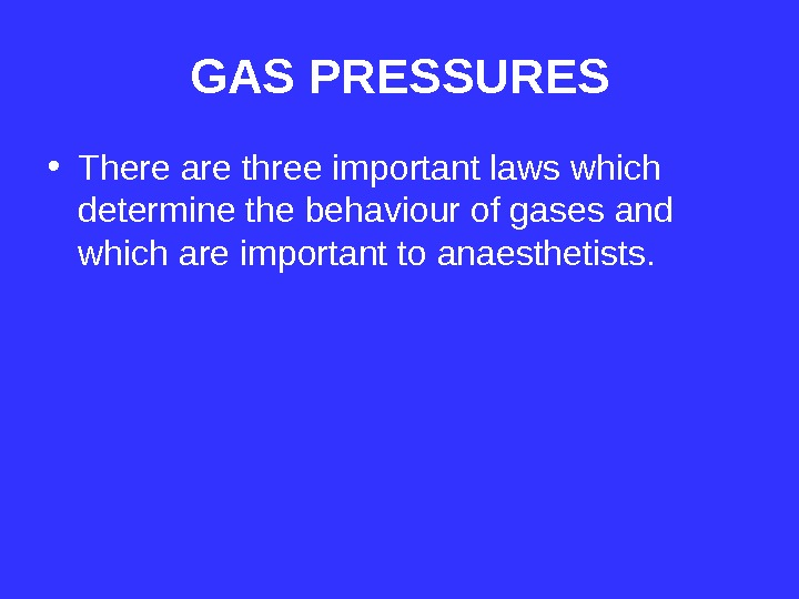 GAS PRESSURES • There are three important laws which determine the behaviour of gases and which